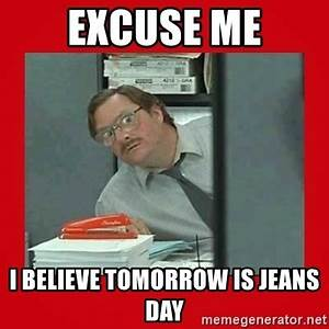 Excuse me I believe tomorrow is jeans day - Office Space ...