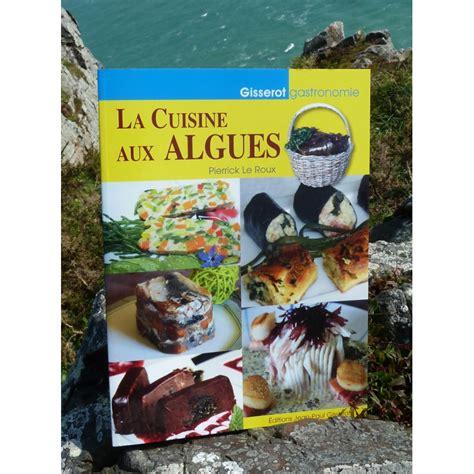 cuisine aux algues pierrick le roux la cuisine aux algues livre