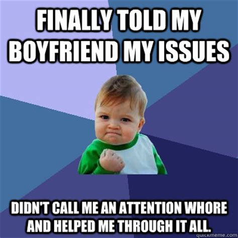 Funny Whore Memes - finally told my boyfriend my issues didn t call me an attention whore and helped me through it