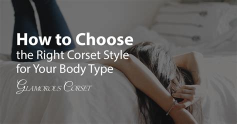 How To Choose The Right Corset Style For Your Body Type