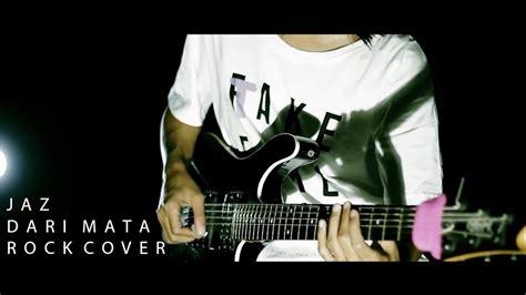 Dari Mata Rock Cover By Jeje Guitaraddict Ft Irem