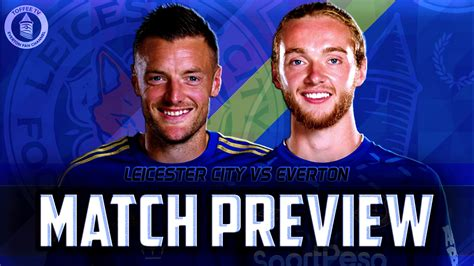 Leicester City vs Everton Match Preview - Toffee TV