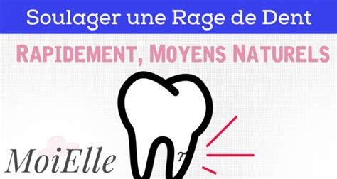comment calmer une rage de dent comment soulager rapidement une rage de dent moielle