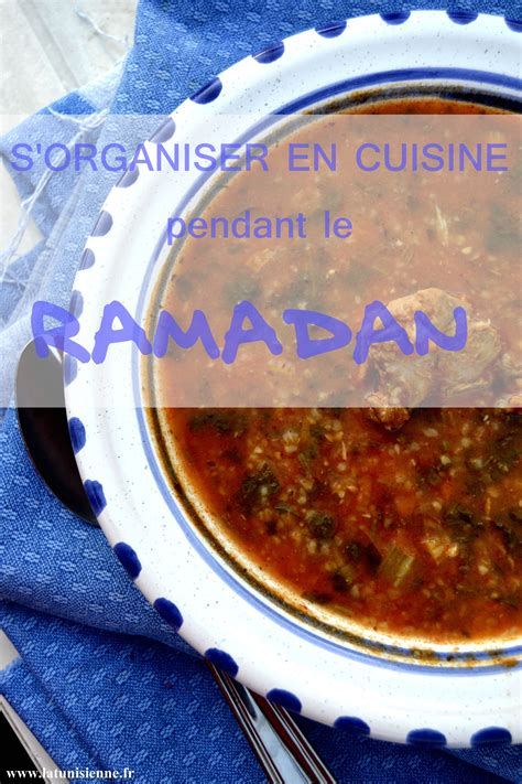 la cuisine de ramadan conseils pour s organiser en cuisine pendant le mois de