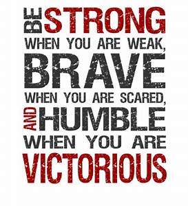 Inspirational Quotes - Be strong when you are weak, Brav