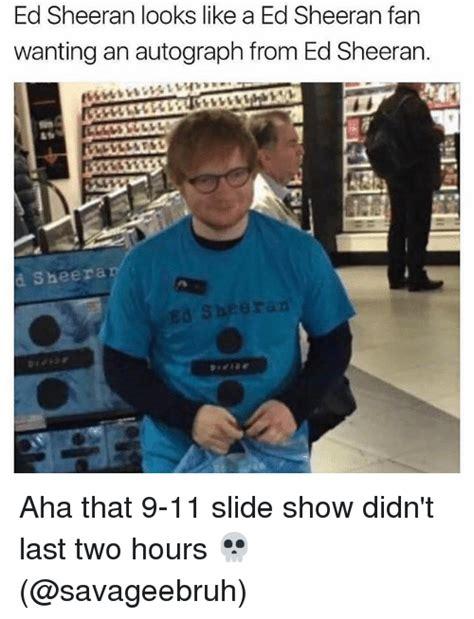 Ed Sheeran Memes - ed sheeran looks like a ed sheeran fan wanting an autograph from ed sheeran 224 sheera aha that 9