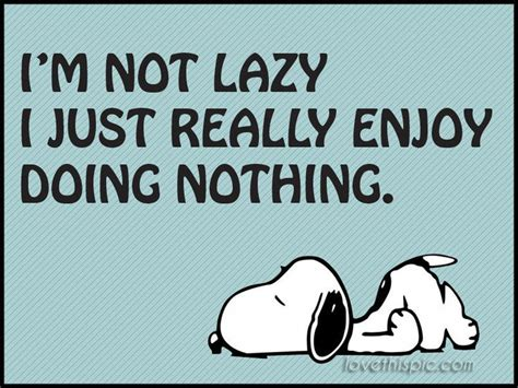 I'm Not Lazy Funny Quotes Do Snoopy Lol Humor Nothing Not