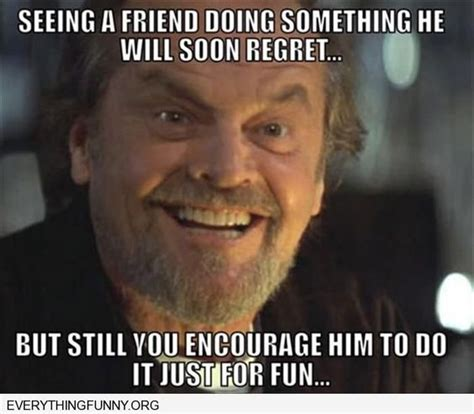 Meme Pictures With Captions - funny caption jack nicholson meme seeing a friend doing something they will soon regret but you