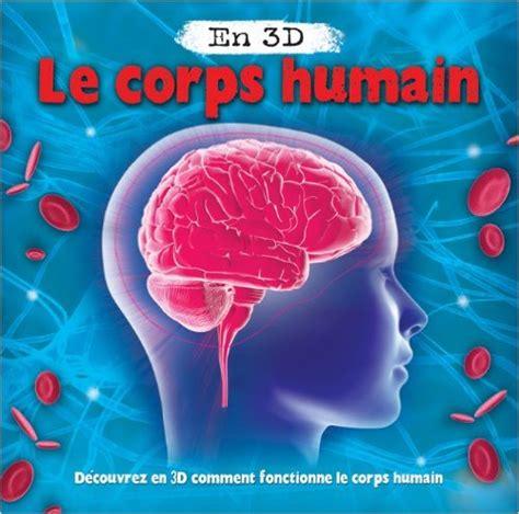 un livre pour d 233 couvrir comment le corps humain fonctionne en 3d pour les enfants d 232 s 5 ans