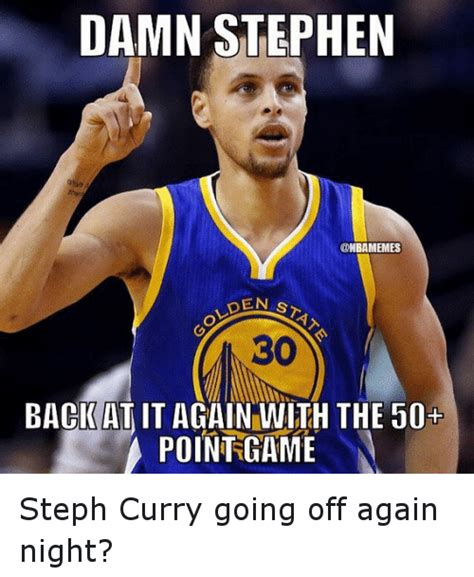 Stephen Curry Memes - steph curry going off again night damn stephen back at it again with the 50 point game steph