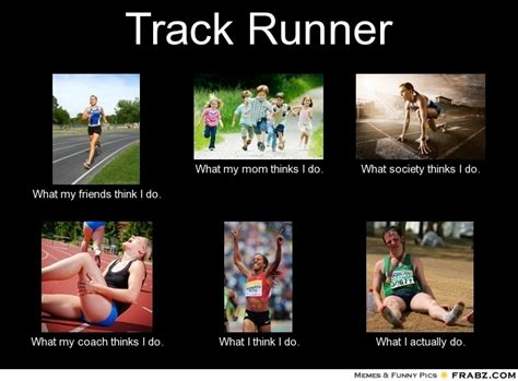 Track And Field Memes - what my mom thinks i do meme