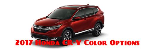 honda crv 2017 colors 2017 honda cr v exterior colors and interior colors