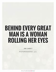 Behind every gr... Man Eyes Quotes