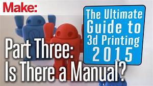 The Ultimate Guide To 3d Printing 2015  Is There A Manual