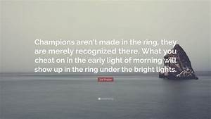"""Joe Frazier Quote: """"Champions aren't made in the ring ..."""