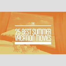 The 25 Best Summer Vacation Movies Complex