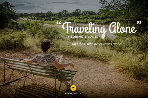 We Travel Alone Not To Be Alone More Often Than