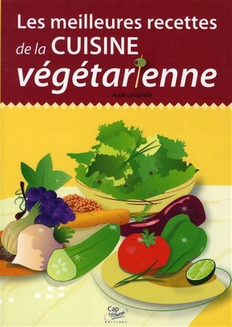 meilleures recettes de cuisine aude lacapelle les meilleures recettes de la cuisine végétarienne the savoisien