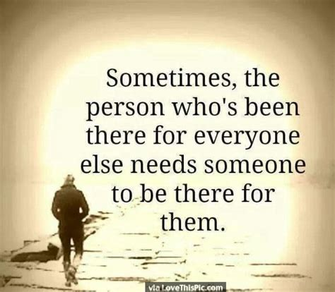Someone Is There To Help You by Sometimes The Person Who Is There For Everyone Else Needs