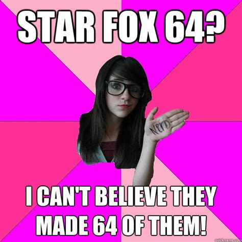 Star Fox Meme - star fox 64 i can t believe they made 64 of them idiot nerd girl quickmeme