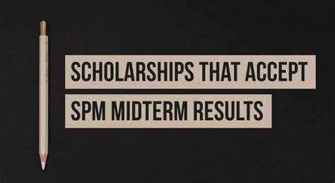 scholarships  accept spm midterm  results eduadvisor