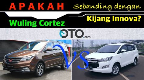 Review Wuling Cortez by Wuling Cortez 2018 Vs Toyota Kijang Innova Review Oto