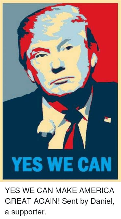 Yes We Can Meme - yes we can yes we can make america great again sent by daniel a supporter meme on sizzle