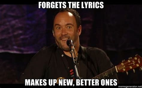 Dave Matthews Band Meme - 17 best images about dave on pinterest songs street and fire dancer