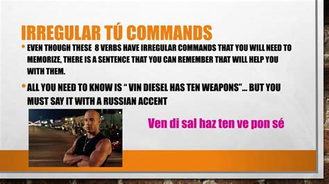 Vin diesel is a new element of the periodic table, as he is a pure element unto himself. PPT - Affirmative Tú Commands PowerPoint Presentation ...