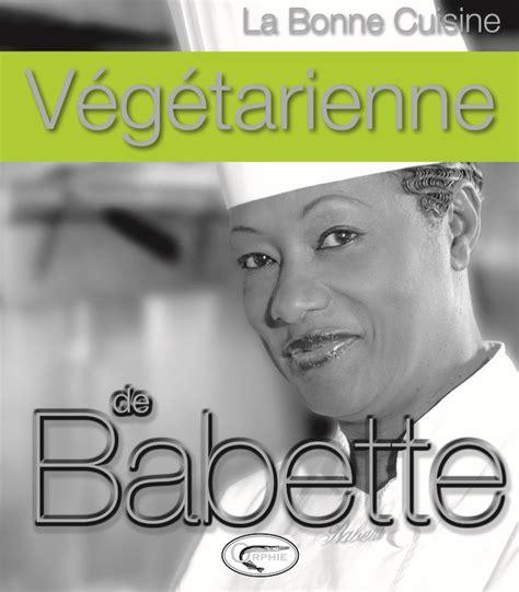 cuisine de babette la cuisine végétarienne de babette du bruit côté cuisine