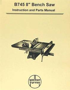 Walker Turner B745 8 Inch Bench Saw Instructions And Parts