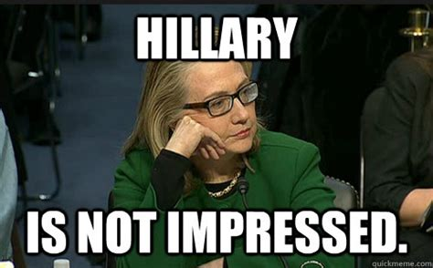 Hilary Clinton Memes - the new meme hillary is not impressed updated with words x3