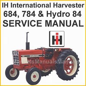 Ih International 684  784  U0026 Hydro 84 Tractor Shop Service