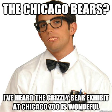 Chicago Bears Memes - the chicago bears i ve heard the grizzly bear exhibit at chicago zoo is wondeful sports
