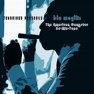 Blu Magik The American Gangster Re Mix Tape Mixtape By Jay Z Hosted By Teknology