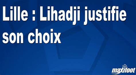 Lille : Lihadji justifie son choix - Football MAXIFOOT
