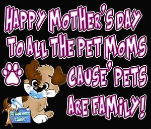 Happy Mother's Day To Pet Moms Cause Pets Are Family ...
