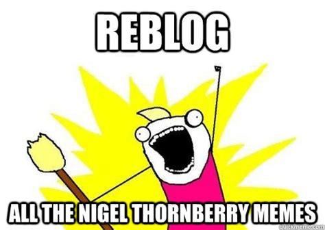 Thornberry Meme - reblog all the nigel thornberry memes x all the y quickmeme