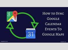 Sync Google Calendar Events To Google Maps [How To