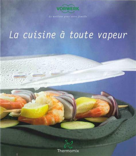 recette cuisine thermomix la cuisine à toute vapeur livre thermomix recettes