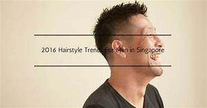 Best Men39s Hairstyles For 2016 In Singapore