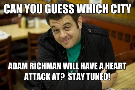 Adam Meme - can you guess which city adam richman will have a heart attack at stay tuned man vs food