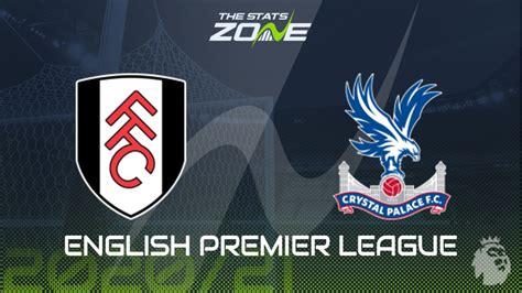 2020-21 Premier League – Fulham vs Crystal Palace Preview ...