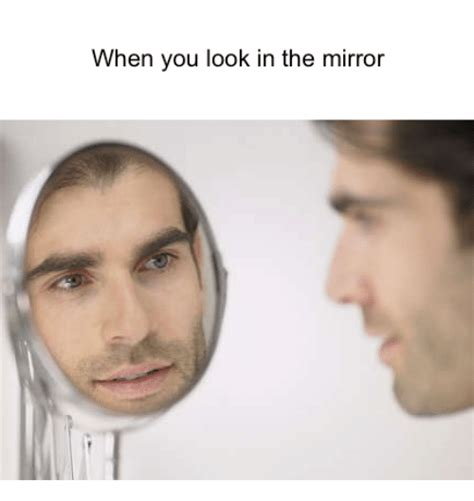 Looking In The Mirror Meme - looking in the mirror meme 100 images looking in mirror meme it s like looking in a mirror