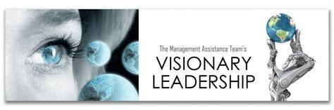 visionary leadership management assistance team