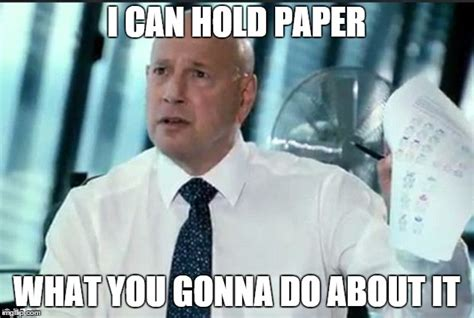 What You Gonna Do Meme - i can hold paper what you gonna do about it imgflip