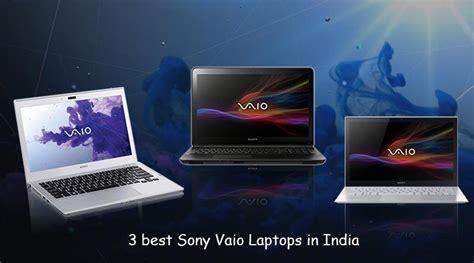 best sony vaio laptop three best sony vaio laptops in india sony vaio laptops