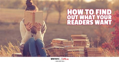 How To Find Out What Your Readers Want  Writer's Lifeorg