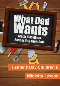 Father's Day Children's Ministry Lesson - What Dad Wants ...