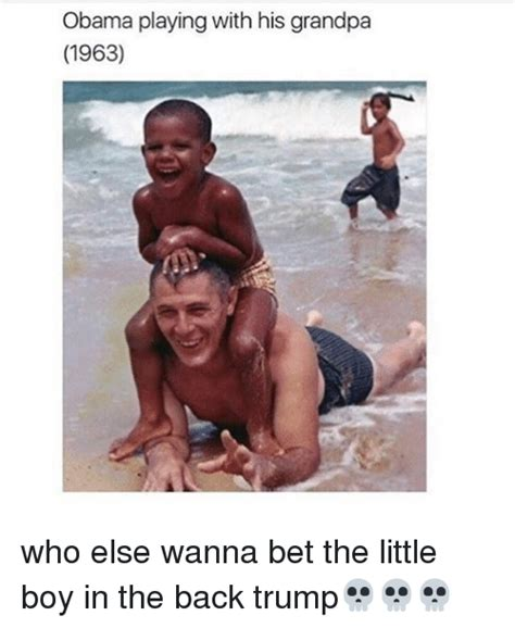 Wanna Bet Meme - obama playing with his grandpa 1963 who else wanna bet the little boy in the back trump